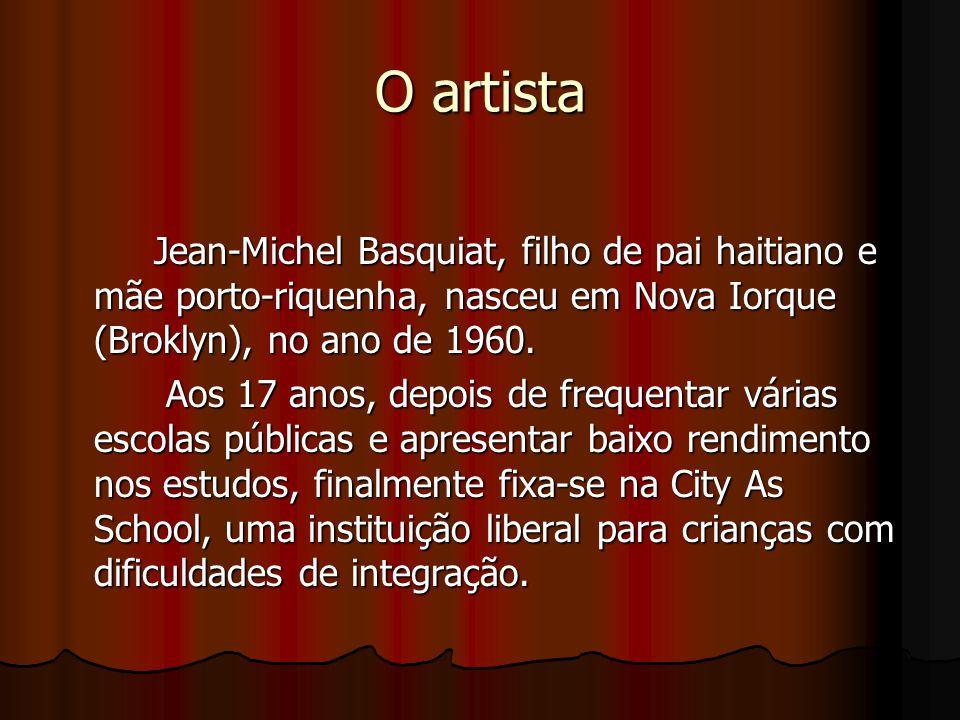 O artista Jean-Michel Basquiat, filho de pai haitiano e mãe porto-riquenha, nasceu em Nova Iorque (Broklyn), no ano de 1960. Aos 17 anos, depois de fr