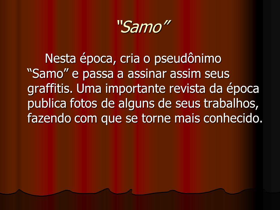 """""""Samo"""" Nesta época, cria o pseudônimo """"Samo"""" e passa a assinar assim seus graffitis. Uma importante revista da época publica fotos de alguns de seus t"""