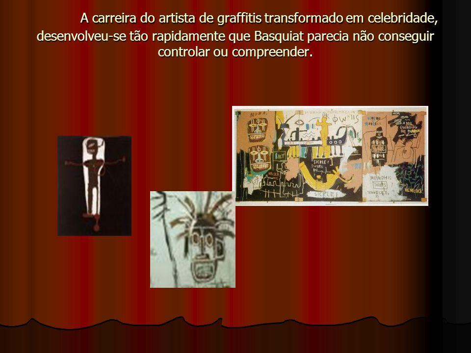 A carreira do artista de graffitis transformado em celebridade, desenvolveu-se tão rapidamente que Basquiat parecia não conseguir controlar ou compree