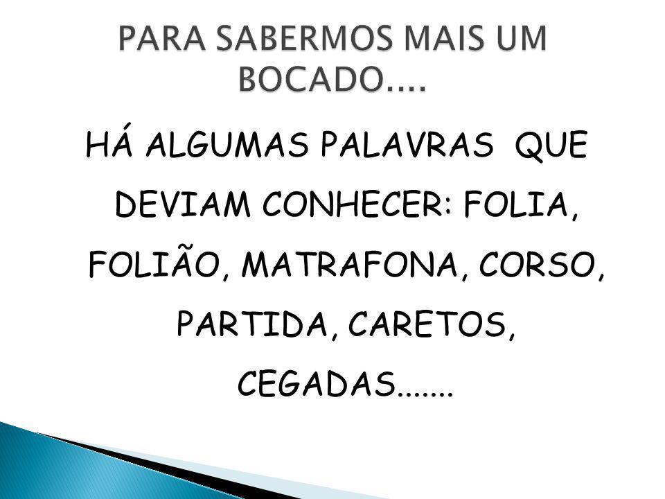  Em Portugal, utiliza-se o nome de «Entrudo» para esta festa, nome que recorda a entrada (introitus) na Quaresma.  É também o boneco que se enterra