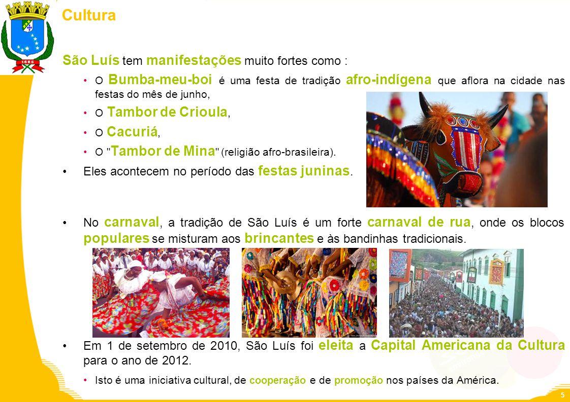 Cultura São Luís tem manifestações muito fortes como : O Bumba-meu-boi é uma festa de tradição afro-indígena que aflora na cidade nas festas do mês de
