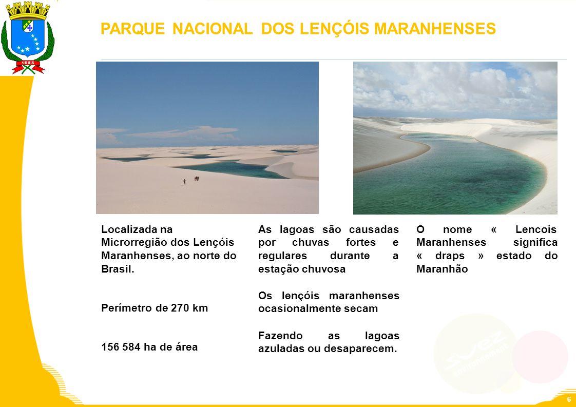 PARQUE NACIONAL DOS LENÇÓIS MARANHENSES Localizada na Microrregião dos Lençóis Maranhenses, ao norte do Brasil. Perímetro de 270 km 156 584 ha de área
