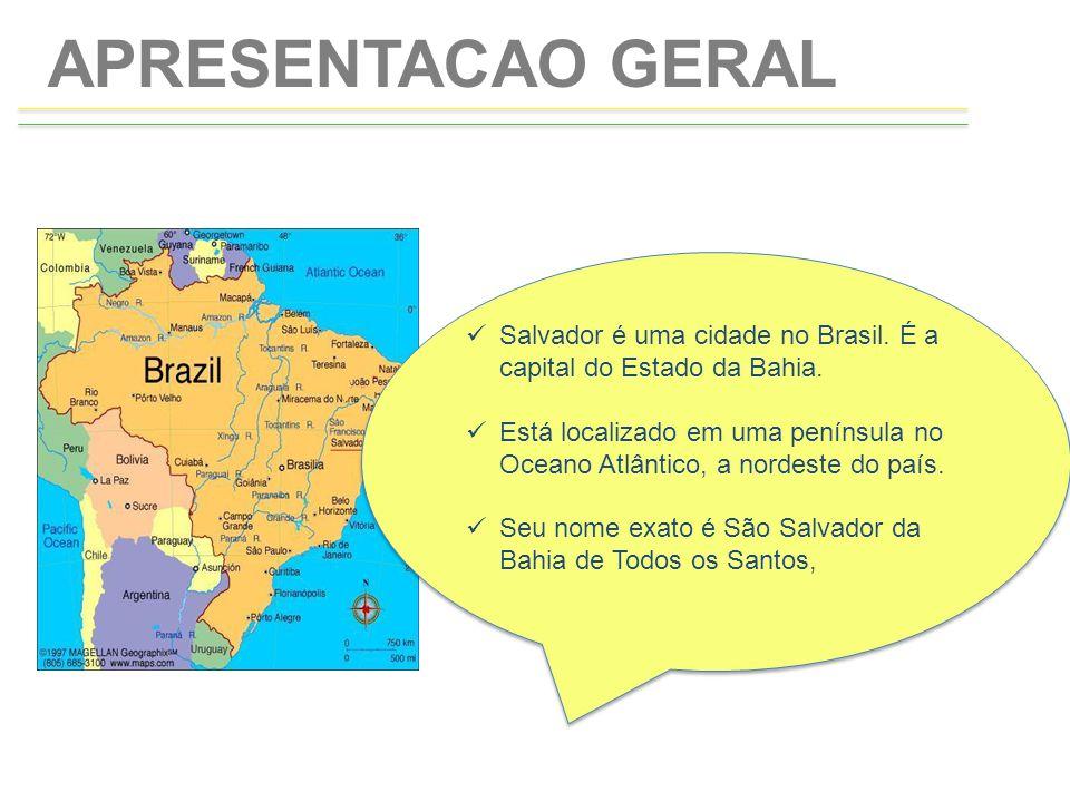 APRESENTACAO GERAL Salvador é uma cidade no Brasil. É a capital do Estado da Bahia. Está localizado em uma península no Oceano Atlântico, a nordeste d