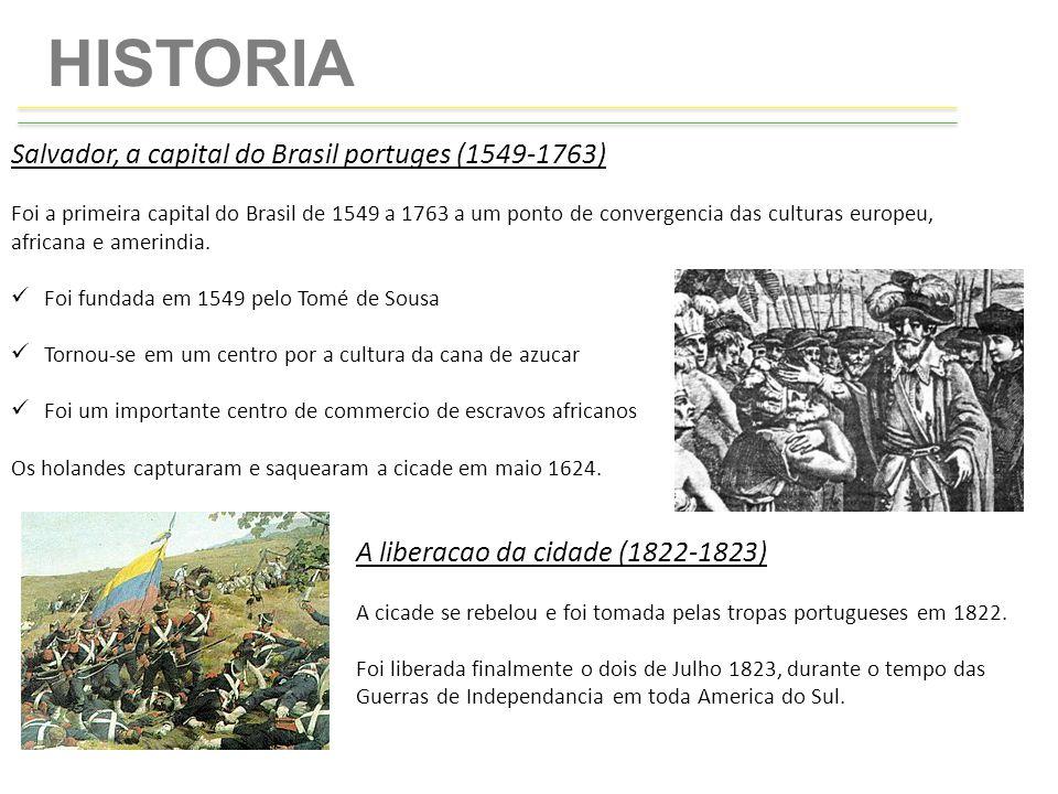 HISTORIA Salvador, a capital do Brasil portuges (1549-1763) Foi a primeira capital do Brasil de 1549 a 1763 a um ponto de convergencia das culturas eu
