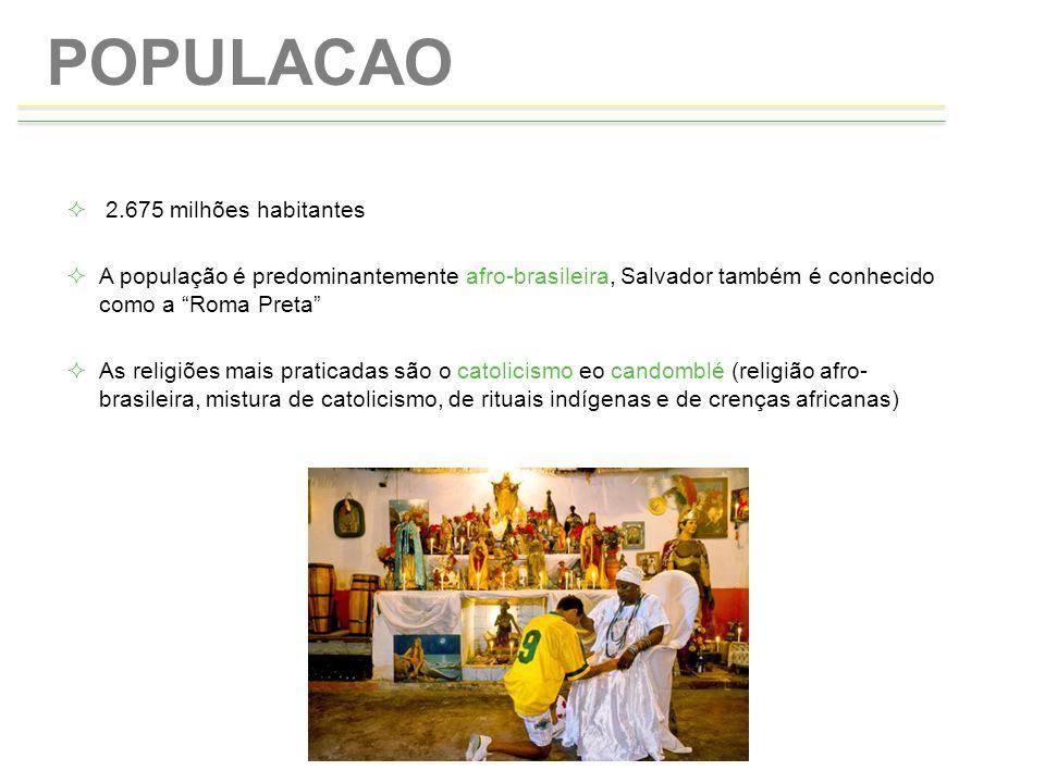 """POPULACAO  2.675 milhões habitantes  A população é predominantemente afro-brasileira, Salvador também é conhecido como a """"Roma Preta""""  As religiões"""