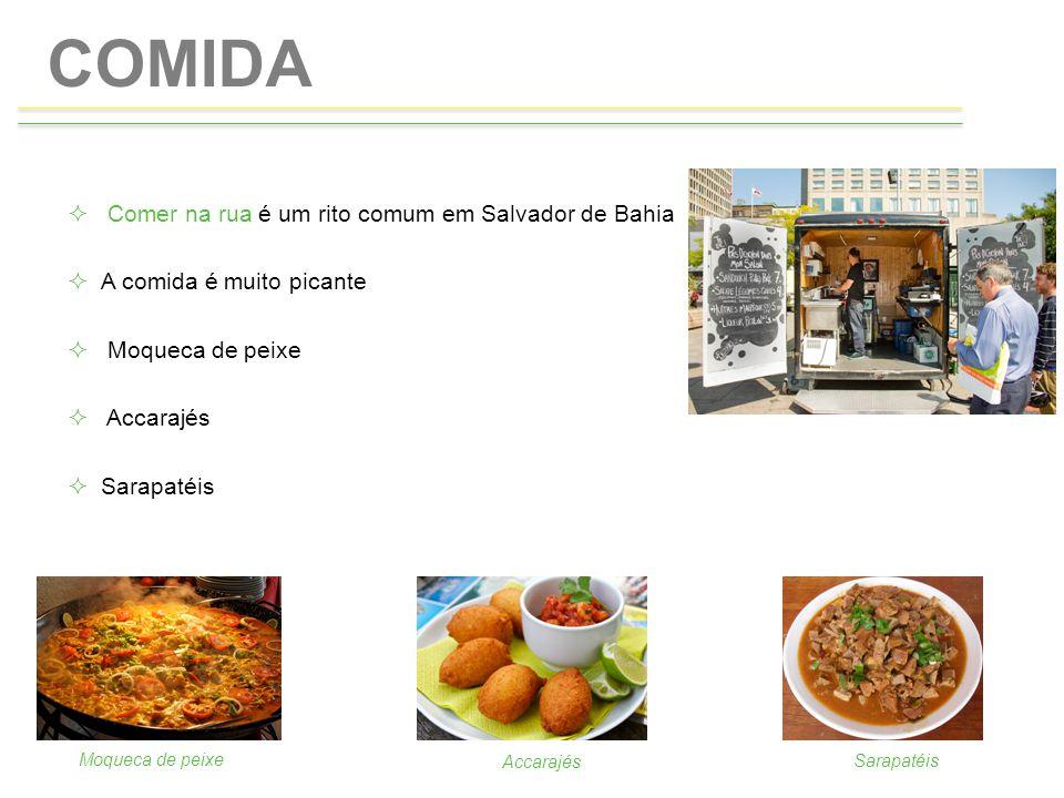 COMIDA  Comer na rua é um rito comum em Salvador de Bahia  A comida é muito picante  Moqueca de peixe  Accarajés  Sarapatéis Moqueca de peixe Acc
