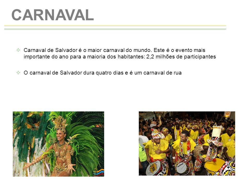CARNAVAL  Carnaval de Salvador é o maior carnaval do mundo. Este é o evento mais importante do ano para a maioria dos habitantes: 2,2 milhões de part
