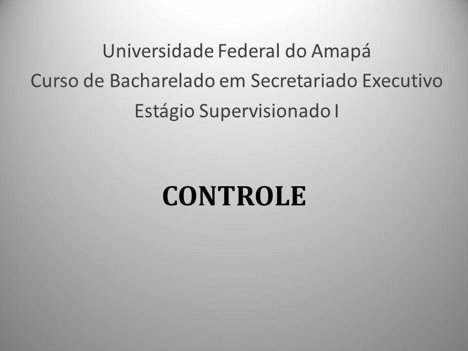 CONTROLE Universidade Federal do Amapá Curso de Bacharelado em Secretariado Executivo Estágio Supervisionado I