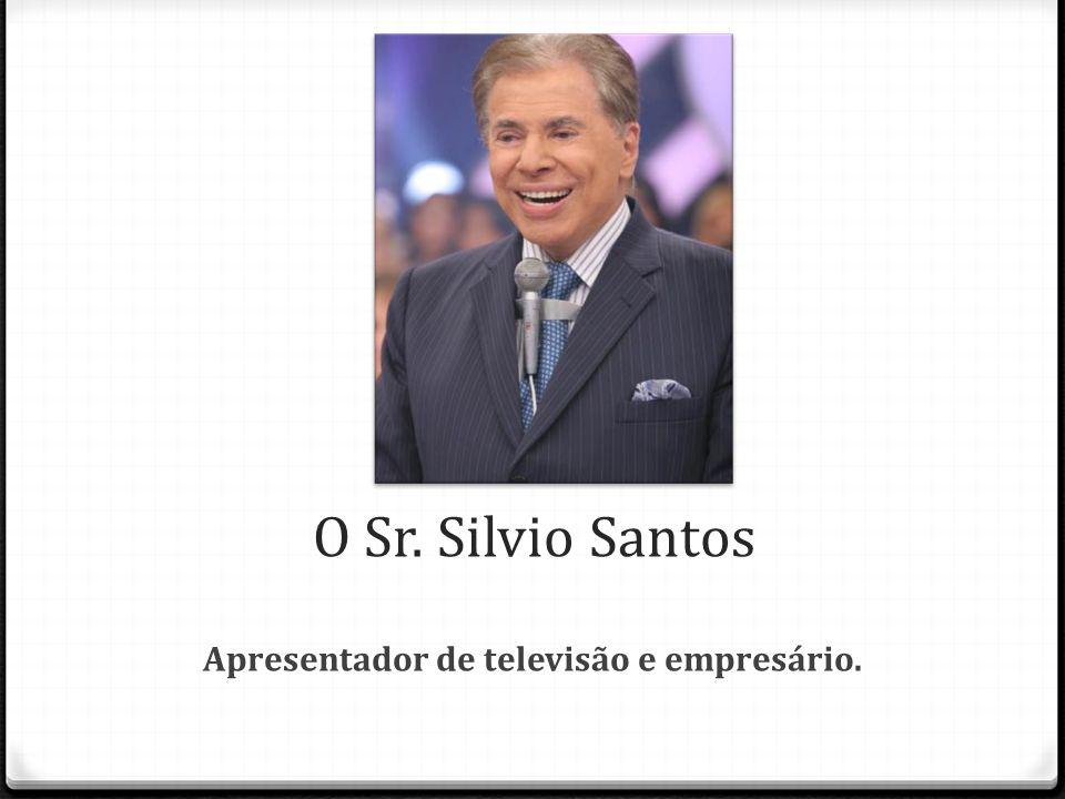 O Sr. Silvio Santos Apresentador de televisão e empresário.