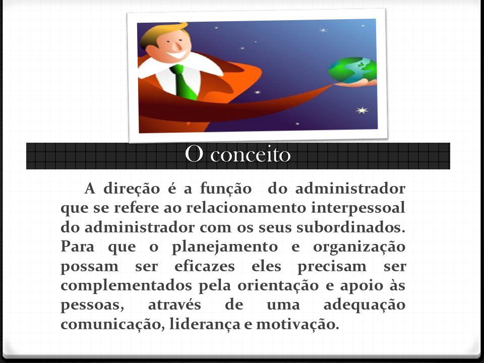 O conceito A direção é a função do administrador que se refere ao relacionamento interpessoal do administrador com os seus subordinados.