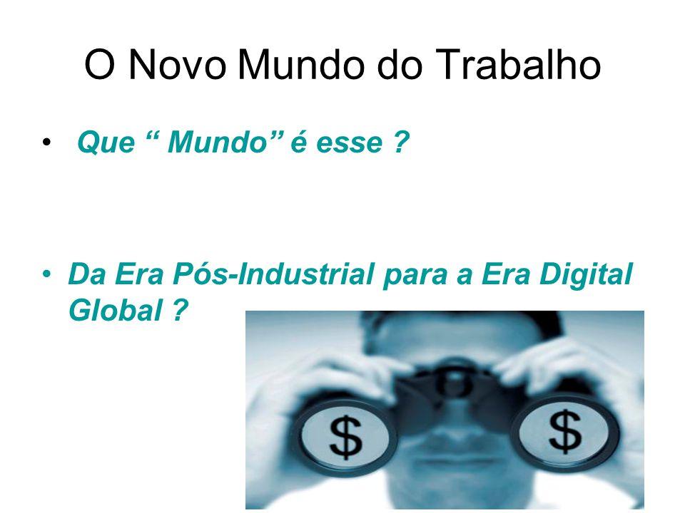 O Novo Mundo do Trabalho Que Mundo é esse Da Era Pós-Industrial para a Era Digital Global