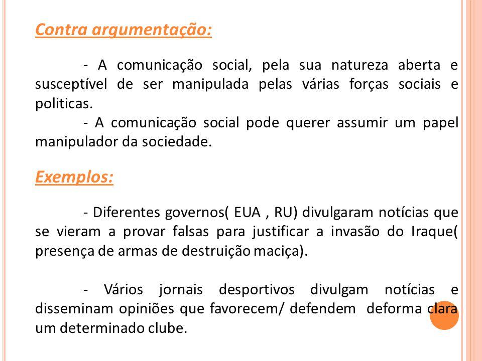 Contra argumentação: - A comunicação social, pela sua natureza aberta e susceptível de ser manipulada pelas várias forças sociais e politicas.