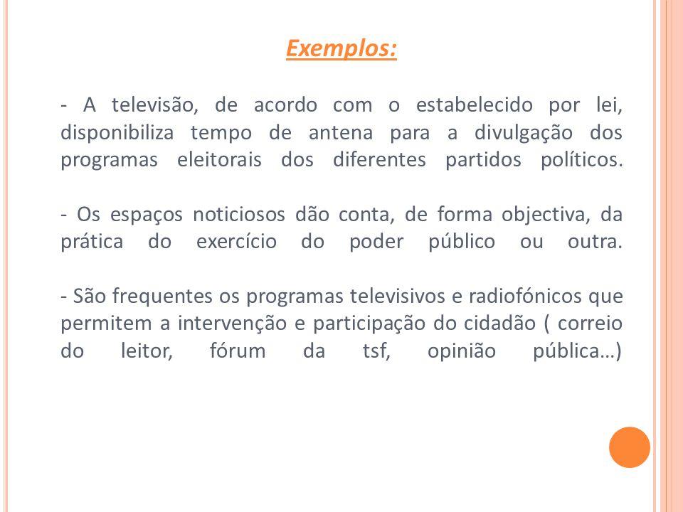 Exemplos: - A televisão, de acordo com o estabelecido por lei, disponibiliza tempo de antena para a divulgação dos programas eleitorais dos diferentes partidos políticos.