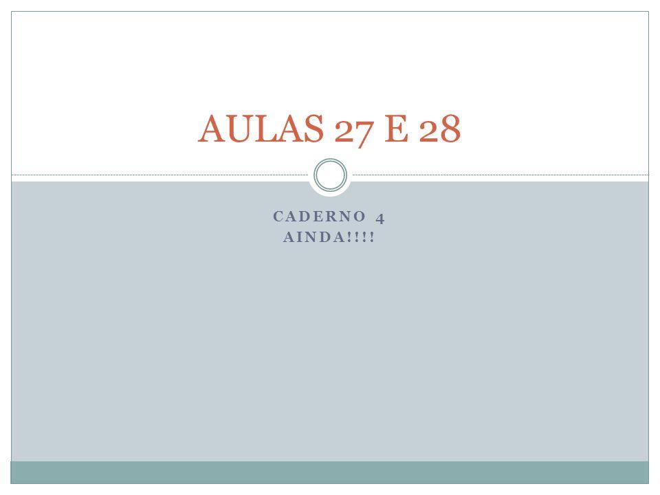 CADERNO 4 AINDA!!!! AULAS 27 E 28