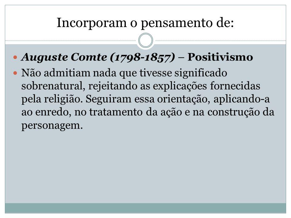 Incorporam o pensamento de: Auguste Comte (1798-1857) – Positivismo Não admitiam nada que tivesse significado sobrenatural, rejeitando as explicações