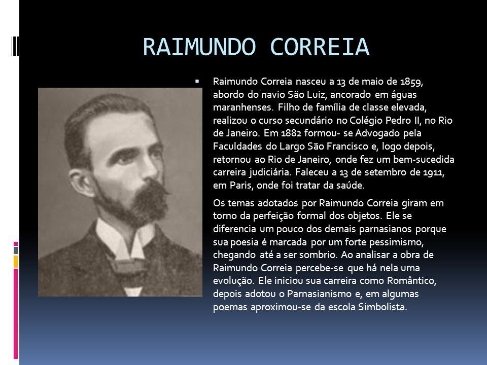 RAIMUNDO CORREIA  Raimundo Correia nasceu a 13 de maio de 1859, abordo do navio São Luiz, ancorado em águas maranhenses.