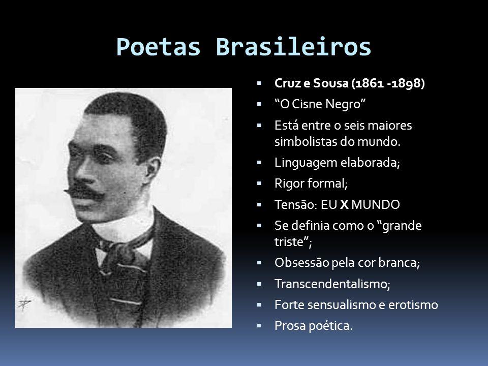 Poetas Brasileiros  Cruz e Sousa (1861 -1898)  O Cisne Negro  Está entre o seis maiores simbolistas do mundo.
