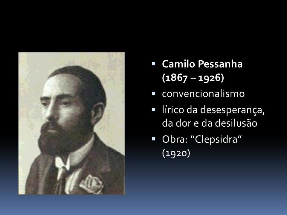 Camilo Pessanha (1867 – 1926)  convencionalismo  lírico da desesperança, da dor e da desilusão  Obra: Clepsidra (1920)