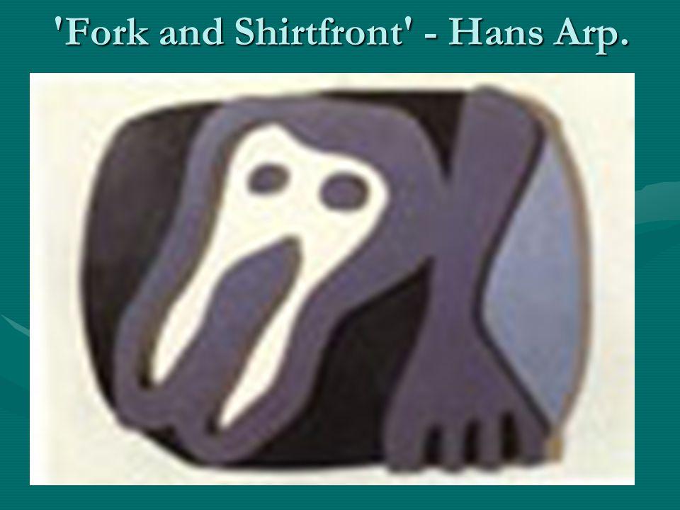 'Fork and Shirtfront' - Hans Arp.