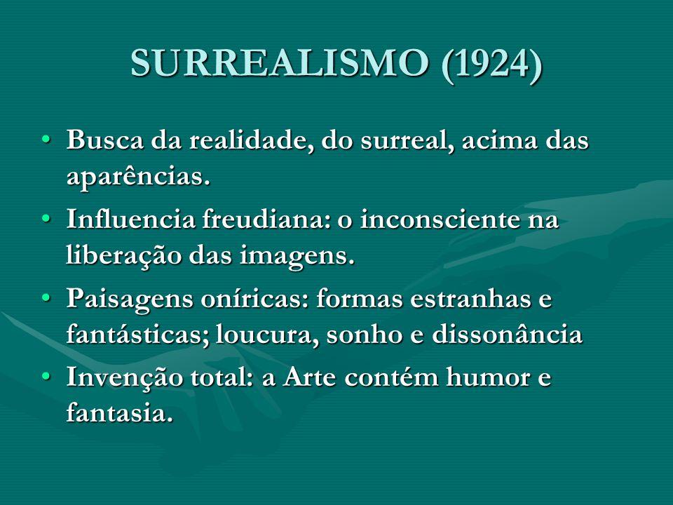 SURREALISMO (1924) Busca da realidade, do surreal, acima das aparências.Busca da realidade, do surreal, acima das aparências. Influencia freudiana: o