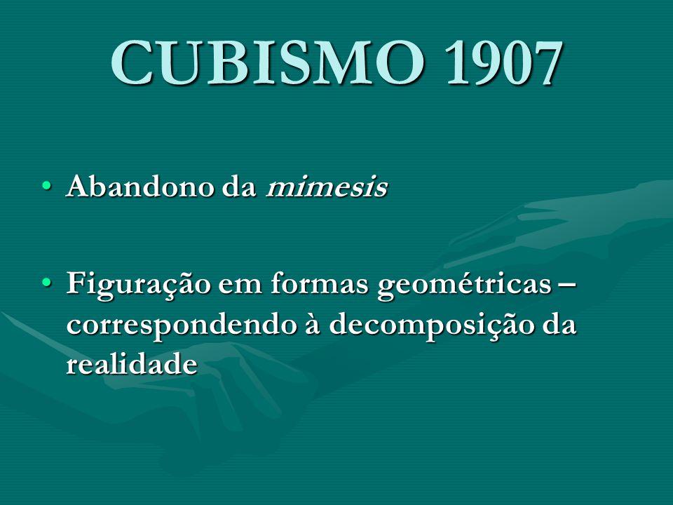 CUBISMO 1907 Abandono da mimesisAbandono da mimesis Figuração em formas geométricas – correspondendo à decomposição da realidadeFiguração em formas ge