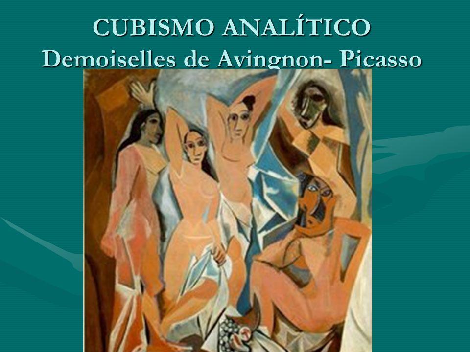 CUBISMO ANALÍTICO Demoiselles de Avingnon- Picasso