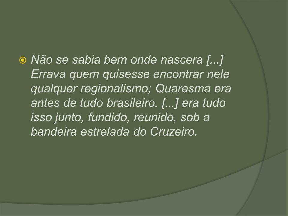  Não se sabia bem onde nascera [...] Errava quem quisesse encontrar nele qualquer regionalismo; Quaresma era antes de tudo brasileiro. [...] era tudo