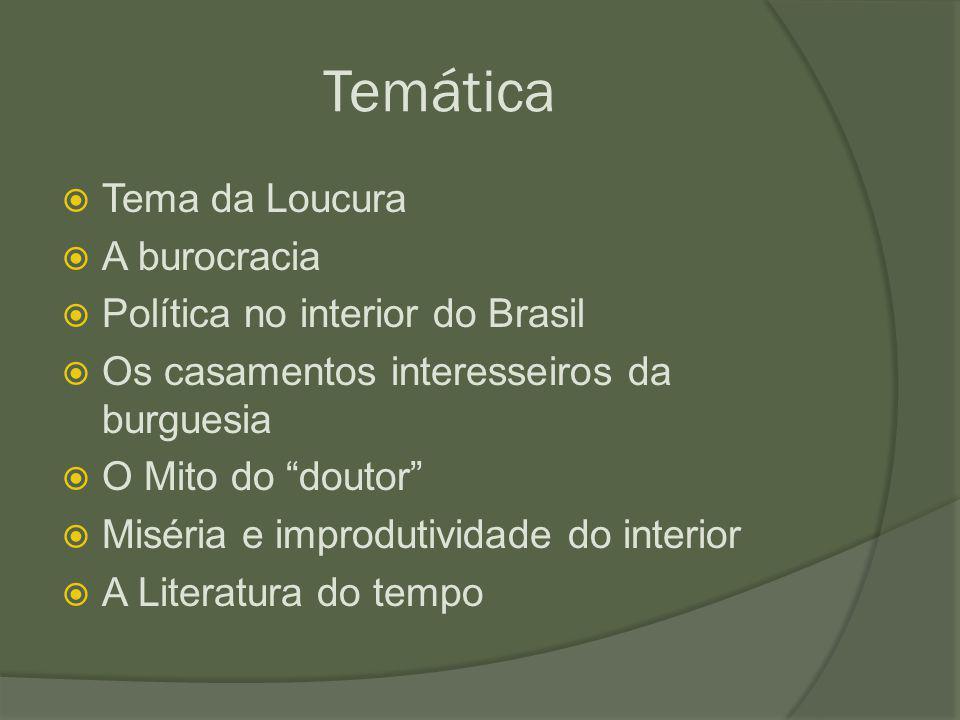 """Temática  Tema da Loucura  A burocracia  Política no interior do Brasil  Os casamentos interesseiros da burguesia  O Mito do """"doutor""""  Miséria e"""