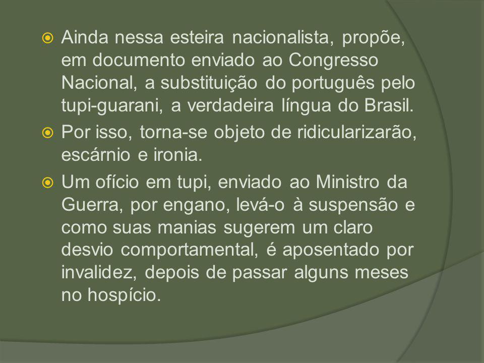  Ainda nessa esteira nacionalista, propõe, em documento enviado ao Congresso Nacional, a substituição do português pelo tupi-guarani, a verdadeira lí