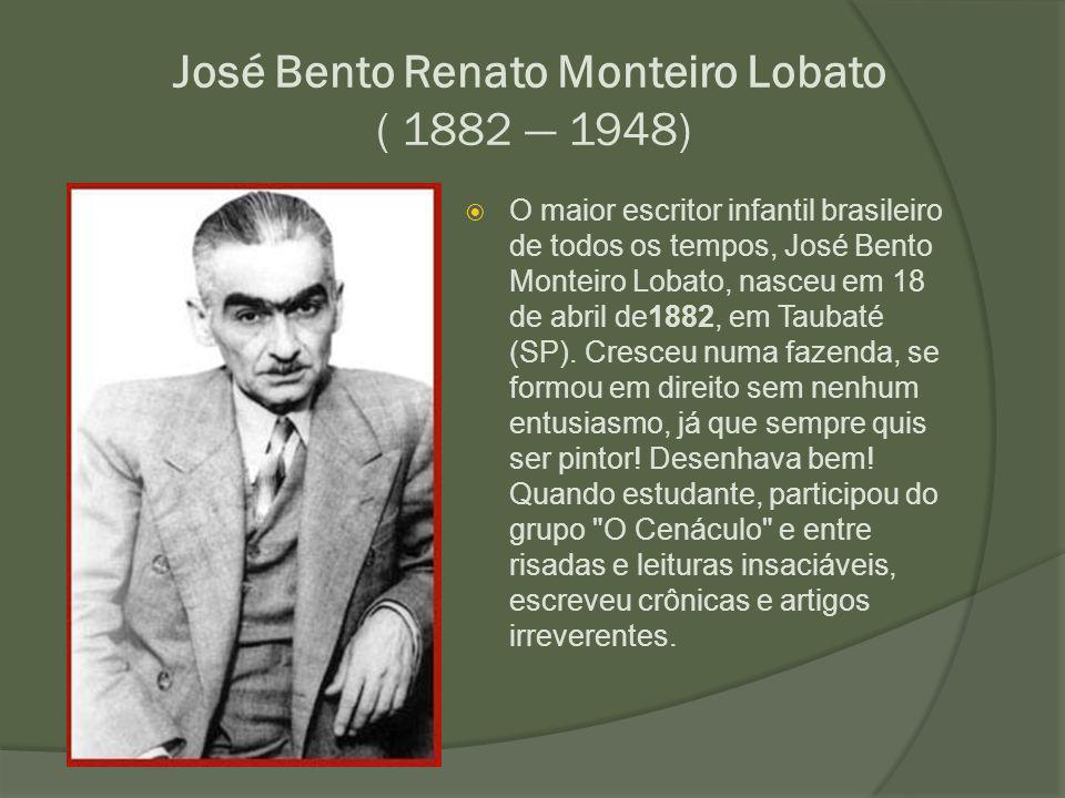 José Bento Renato Monteiro Lobato ( 1882 — 1948)  O maior escritor infantil brasileiro de todos os tempos, José Bento Monteiro Lobato, nasceu em 18 d