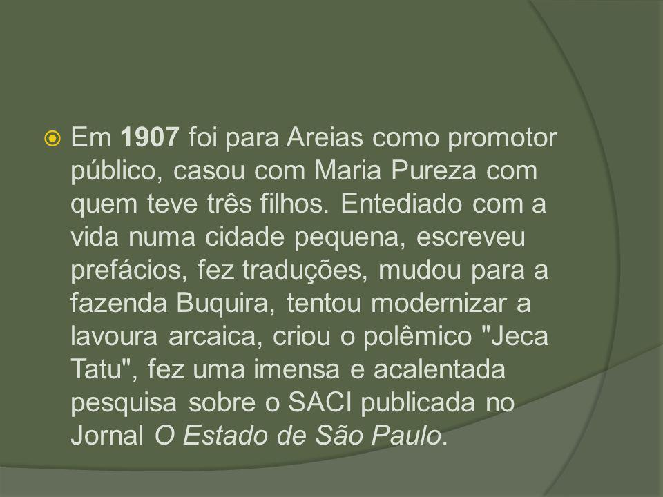  Em 1907 foi para Areias como promotor público, casou com Maria Pureza com quem teve três filhos. Entediado com a vida numa cidade pequena, escreveu