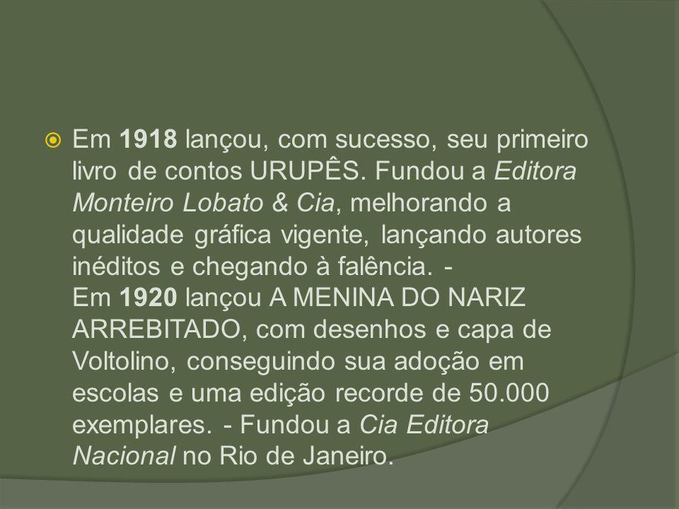  Em 1918 lançou, com sucesso, seu primeiro livro de contos URUPÊS. Fundou a Editora Monteiro Lobato & Cia, melhorando a qualidade gráfica vigente, la