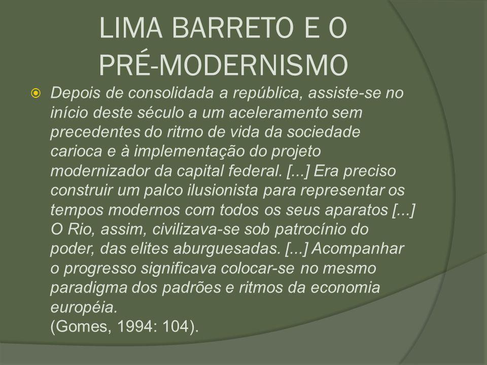 LIMA BARRETO E O PRÉ-MODERNISMO  Depois de consolidada a república, assiste-se no início deste século a um aceleramento sem precedentes do ritmo de v