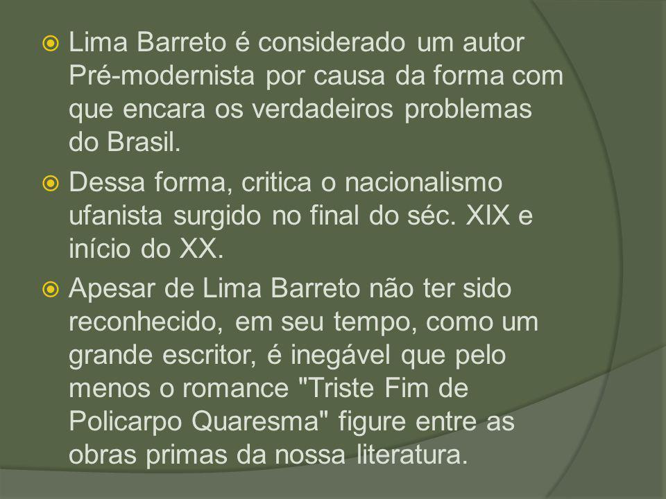  Lima Barreto é considerado um autor Pré-modernista por causa da forma com que encara os verdadeiros problemas do Brasil.  Dessa forma, critica o na