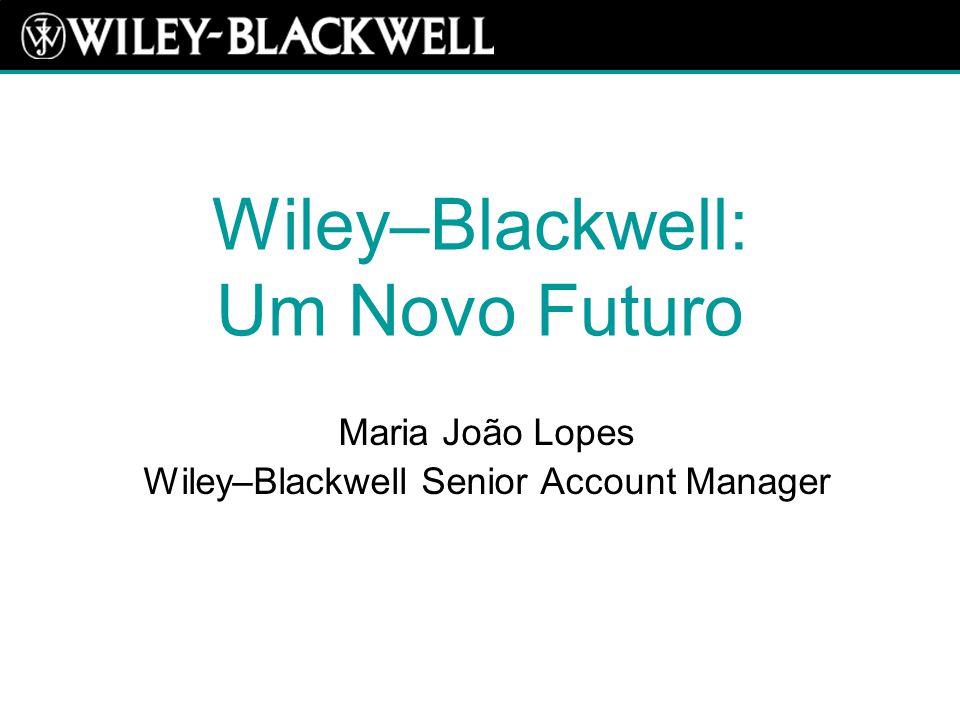 Origem da Wiley–Blackwell Compra da Blackwell pela Wiley anunciada em Novembro de 2006 Compra finalizada no primeiro dia de Fevereiro de 2007 Wiley–Blackwell, criada em 2007 com a fusão da divisão STM da Wiley e da Blackwell Publishing Duas companhias com mais de 280 anos de experiência entre si