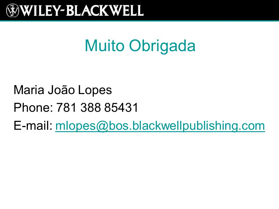 Muito Obrigada Maria João Lopes Phone: 781 388 85431 E-mail: mlopes@bos.blackwellpublishing.commlopes@bos.blackwellpublishing.com