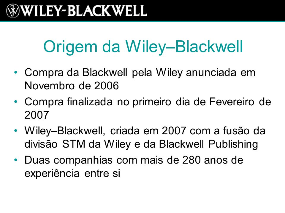 Wiley Fundada em 1807 em Hoboken, NJ, Estados Unidos da América por Charles Wiley Mais de 3,800 empregados Sede mundial em New Jersey, Estados Unidos da América