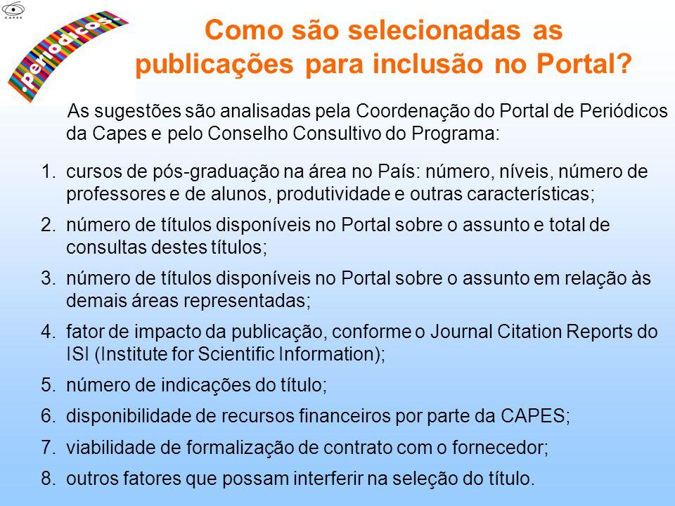 As sugestões são analisadas pela Coordenação do Portal de Periódicos da Capes e pelo Conselho Consultivo do Programa: 1.cursos de pós-graduação na áre