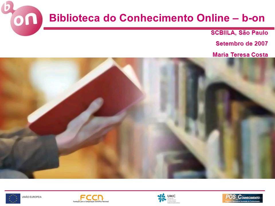 Biblioteca do Conhecimento Online – b-on SCBIILA, São Paulo Setembro de 2007 Maria Teresa Costa
