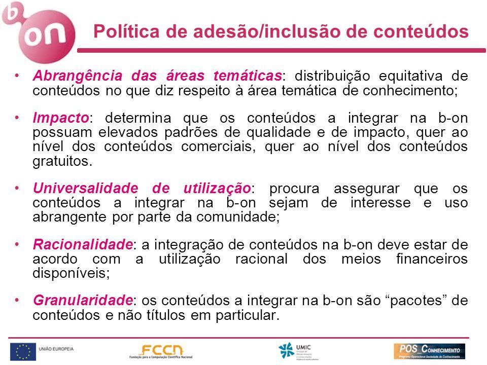 Política de adesão/inclusão de conteúdos Abrangência das áreas temáticas: distribuição equitativa de conteúdos no que diz respeito à área temática de conhecimento; Impacto: determina que os conteúdos a integrar na b-on possuam elevados padrões de qualidade e de impacto, quer ao nível dos conteúdos comerciais, quer ao nível dos conteúdos gratuitos.