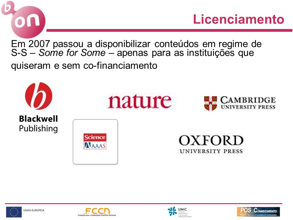 Em 2007 passou a disponibilizar conteúdos em regime de S-S – Some for Some – apenas para as instituições que quiseram e sem co-financiamento Licenciamento