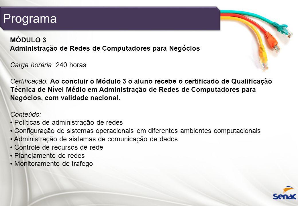 MÓDULO 3 Administração de Redes de Computadores para Negócios Carga horária: 240 horas Certificação: Ao concluir o Módulo 3 o aluno recebe o certifica