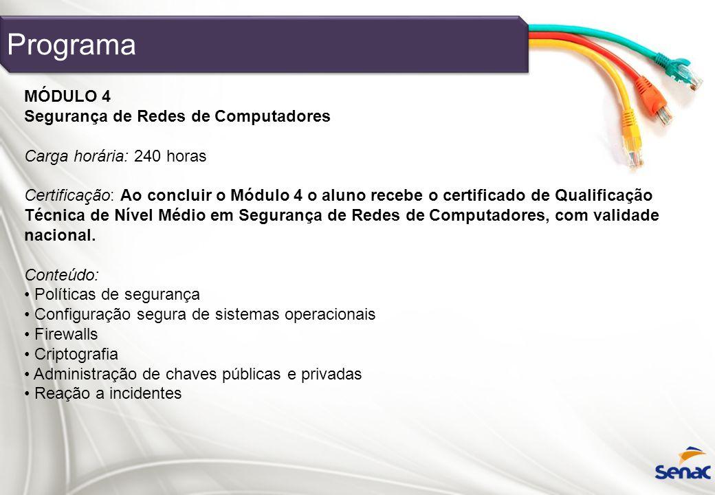 MÓDULO 4 Segurança de Redes de Computadores Carga horária: 240 horas Certificação: Ao concluir o Módulo 4 o aluno recebe o certificado de Qualificação