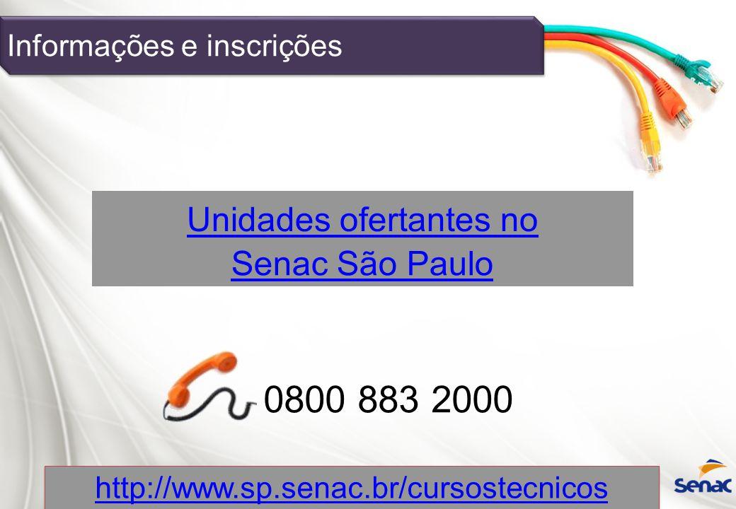 Informações e inscrições Unidades ofertantes no 0800 883 2000 http://www.sp.senac.br/cursostecnicos Senac São Paulo