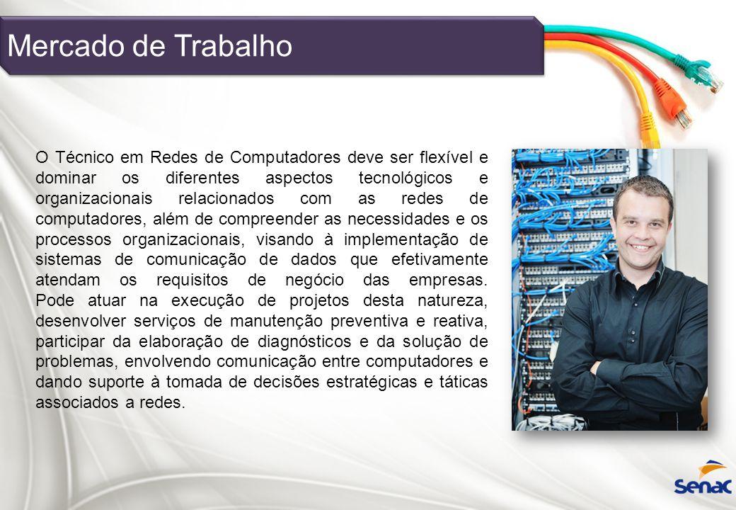 O Técnico em Redes de Computadores deve ser flexível e dominar os diferentes aspectos tecnológicos e organizacionais relacionados com as redes de comp
