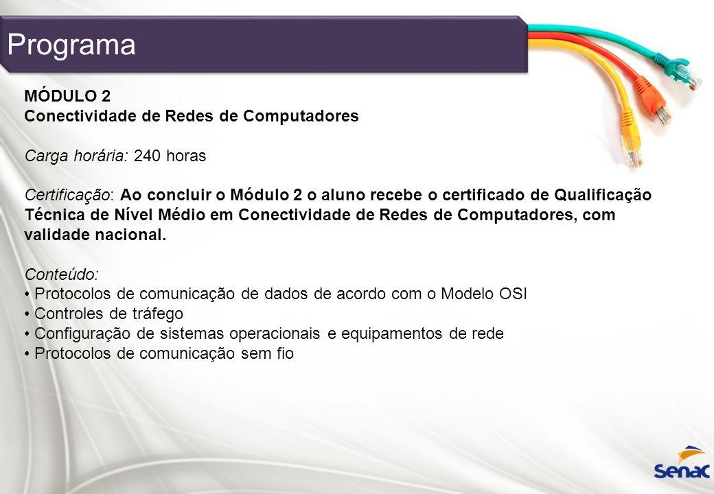 MÓDULO 2 Conectividade de Redes de Computadores Carga horária: 240 horas Certificação: Ao concluir o Módulo 2 o aluno recebe o certificado de Qualific
