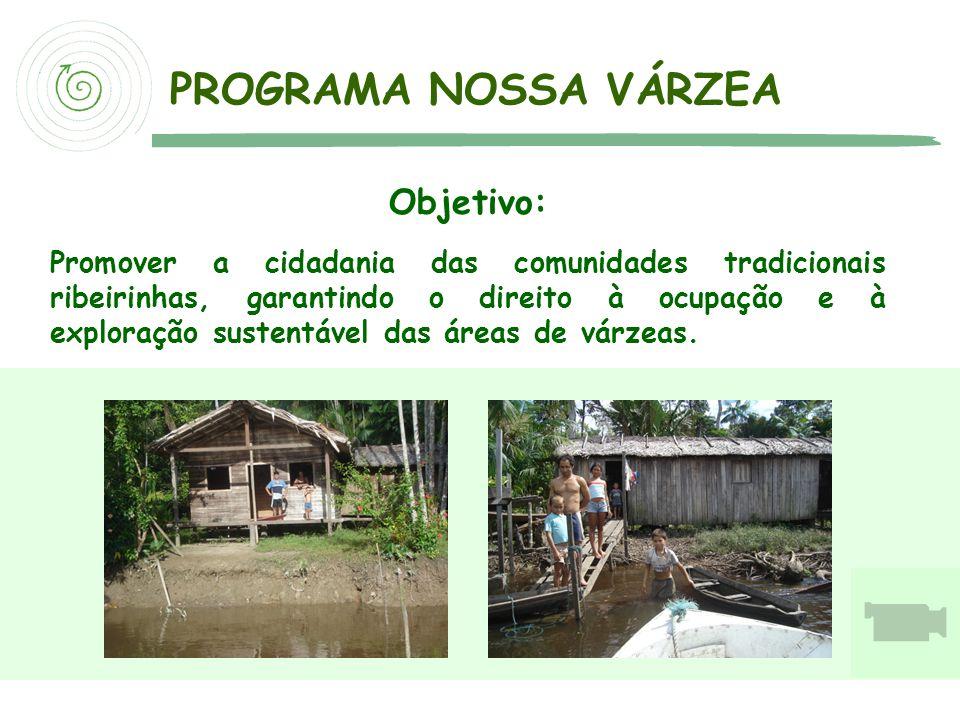 Objetivo: Promover a cidadania das comunidades tradicionais ribeirinhas, garantindo o direito à ocupação e à exploração sustentável das áreas de várze