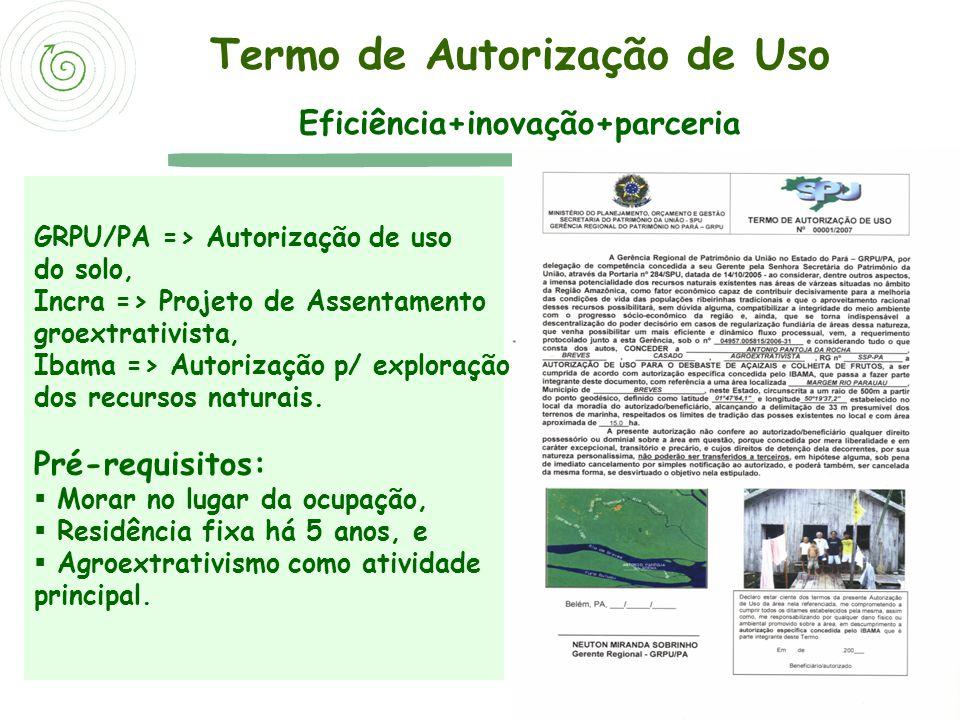 Termo de Autorização de Uso Eficiência+inovação+parceria GRPU/PA => Autorização de uso do solo, Incra => Projeto de Assentamento groextrativista, Ibam