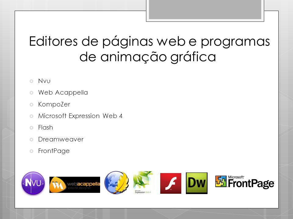 Editores de páginas web e programas de animação gráfica  Nvu  Web Acappella  KompoZer  Microsoft Expression Web 4  Flash  Dreamweaver  FrontPag