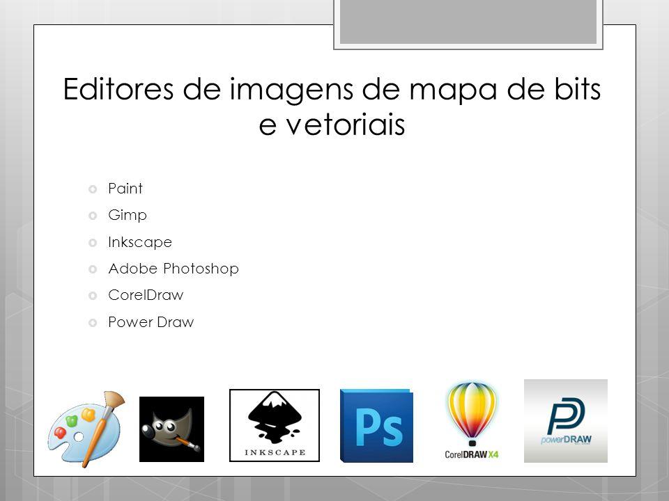 Editores de imagens de mapa de bits e vetoriais  Paint  Gimp  Inkscape  Adobe Photoshop  CorelDraw  Power Draw
